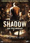 SHADOW-NA ESCURIDAO